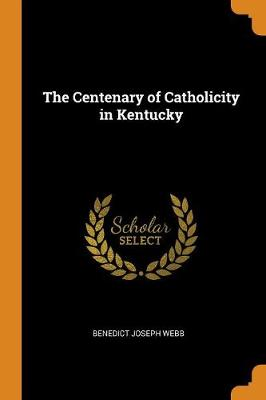 The Centenary of Catholicity in Kentucky (Paperback)
