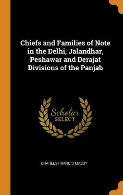 Chiefs and Families of Note in the Delhi, Jalandhar, Peshawar and Derajat Divisions of the Panjab (Hardback)