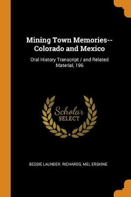 Mining Town Memories--Colorado and Mexico: Oral History Transcript / And Related Material, 196 (Paperback)