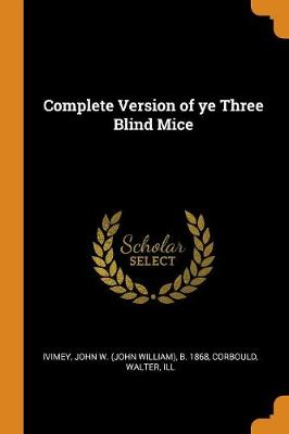 Complete Version of Ye Three Blind Mice (Paperback)