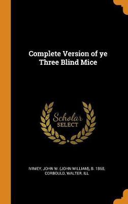 Complete Version of Ye Three Blind Mice (Hardback)