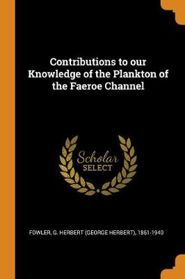 Contributions to Our Knowledge of the Plankton of the Faeroe Channel (Paperback)
