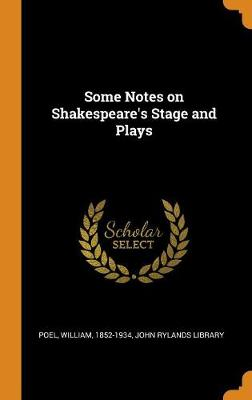 Some Notes on Shakespeare's Stage and Plays (Hardback)