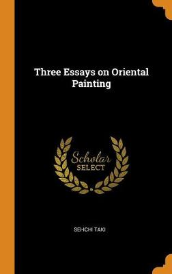 Three Essays on Oriental Painting (Hardback)