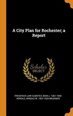 A City Plan for Rochester; A Report (Hardback)