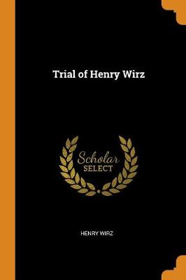 Trial of Henry Wirz (Paperback)
