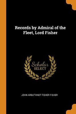 Records by Admiral of the Fleet, Lord Fisher (Paperback)