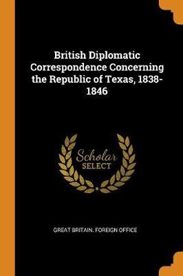 British Diplomatic Correspondence Concerning the Republic of Texas, 1838-1846 (Paperback)