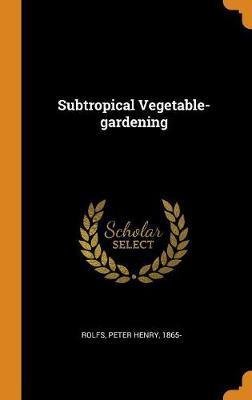 Subtropical Vegetable-Gardening (Hardback)