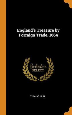 England's Treasure by Forraign Trade. 1664 (Hardback)