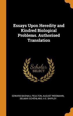 Essays Upon Heredity and Kindred Biological Problems. Authorised Translation (Hardback)