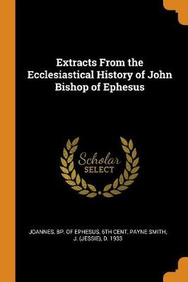 Extracts from the Ecclesiastical History of John Bishop of Ephesus (Paperback)