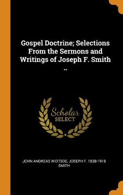 Gospel Doctrine; Selections from the Sermons and Writings of Joseph F. Smith .. (Hardback)