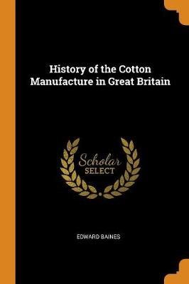 History of the Cotton Manufacture in Great Britain (Paperback)