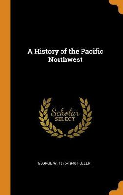 A History of the Pacific Northwest (Hardback)