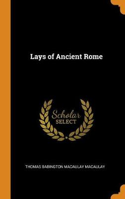 The Lays of Ancient Rome (Hardback)