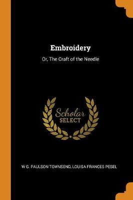 Embroidery: Or, the Craft of the Needle (Paperback)