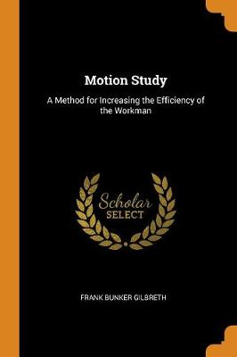 Motion Study: A Method for Increasing the Efficiency of the Workman (Paperback)