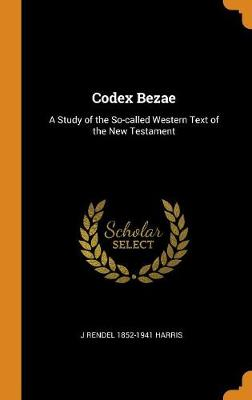 Codex Bezae: A Study of the So-Called Western Text of the New Testament (Hardback)