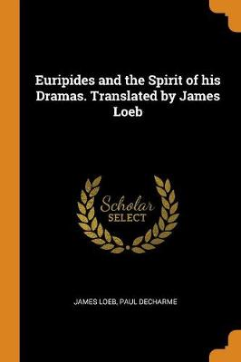 Euripides and the Spirit of His Dramas. Translated by James Loeb (Paperback)