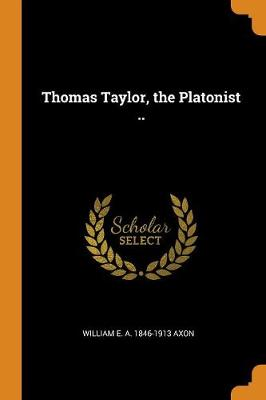 Thomas Taylor, the Platonist .. (Paperback)