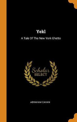 Yekl: A Tale of the New York Ghetto (Hardback)