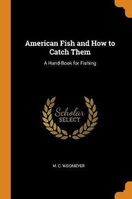 American Fish and How to Catch Them: A Hand-Book for Fishing (Paperback)