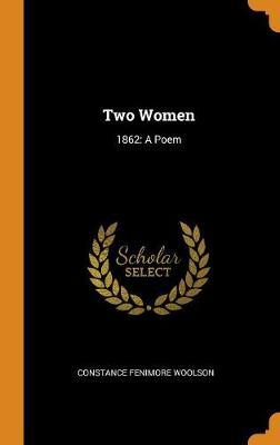 Two Women: 1862: A Poem (Hardback)