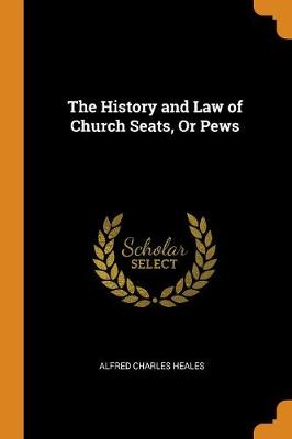 The History and Law of Church Seats, or Pews (Paperback)