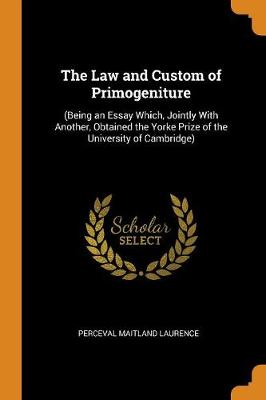 The Law and Custom of Primogeniture: (being an Essay Which, Jointly with Another, Obtained the Yorke Prize of the University of Cambridge) (Paperback)