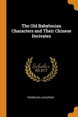 The Old Babylonian Characters and Their Chinese Derivates (Paperback)