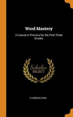 Word Mastery: A Course in Phonics for the First Three Grades (Hardback)