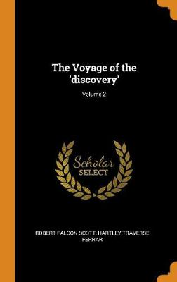 The Voyage of the 'discovery'; Volume 2 (Hardback)