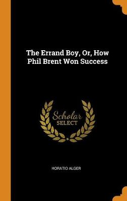 The Errand Boy, Or, How Phil Brent Won Success (Hardback)