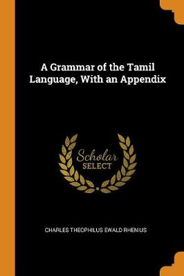 A Grammar of the Tamil Language, with an Appendix (Paperback)