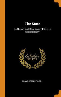 The State: Its History and Development Viewed Sociologically (Hardback)