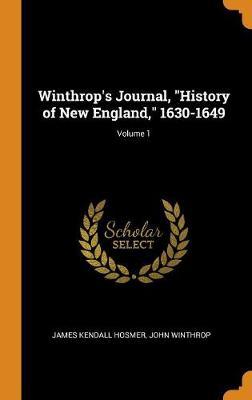Winthrop's Journal, History of New England, 1630-1649; Volume 1 (Hardback)