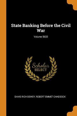 State Banking Before the Civil War; Volume 5633 (Paperback)