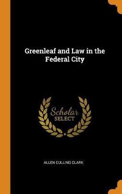 Greenleaf and Law in the Federal City (Hardback)