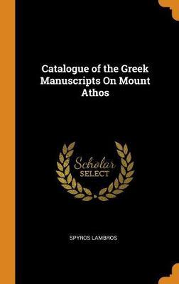 Catalogue of the Greek Manuscripts on Mount Athos (Hardback)