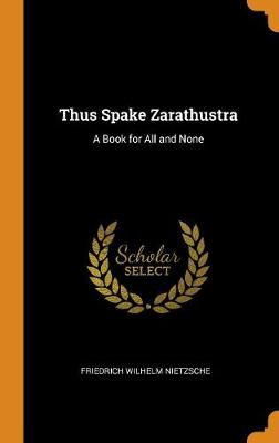 Thus Spake Zarathustra: A Book for All and None (Hardback)