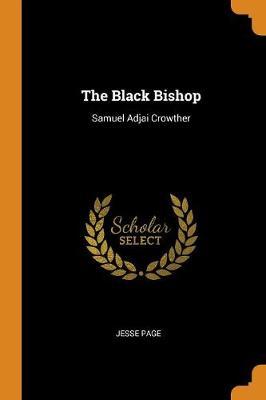 The Black Bishop, Samuel Adjai Crowther (Paperback)