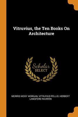 Vitruvius, the Ten Books on Architecture (Paperback)
