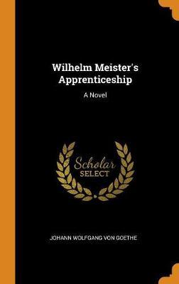 Wilhelm Meister's Apprenticeship (Hardback)