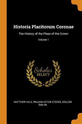 Historia Placitorum Coronae: The History of the Pleas of the Crown; Volume 1 (Paperback)