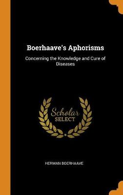 Boerhaave's Aphorisms: Concerning the Knowledge and Cure of Diseases (Hardback)