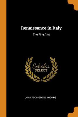 Renaissance in Italy: The Fine Arts (Paperback)