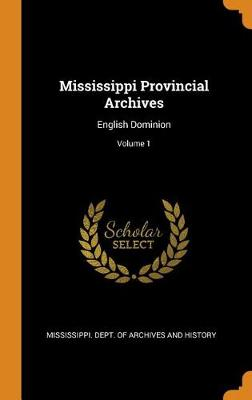 Mississippi Provincial Archives: English Dominion; Volume 1 (Hardback)