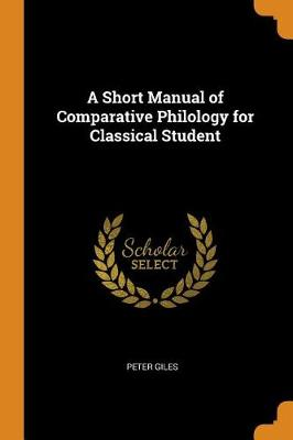 A Short Manual of Comparative Philology for Classical Student (Paperback)