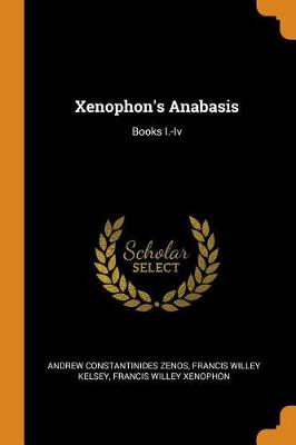 Xenophon's Anabasis: Books I.-IV (Paperback)